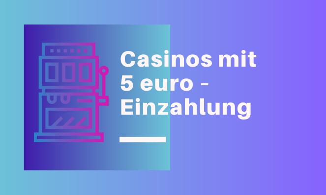 In 5 € Einzahlungs-Casinos können